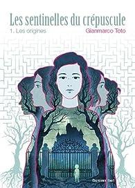 Les sentinelles du crépuscule, tome 1 : Les origines par Gianmarco Toto