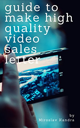 Guide to make high quality video sales letter (English Edition)