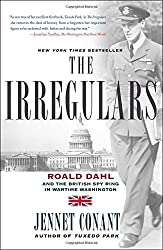 The Irregulars: Roald Dahl and the British Spy Ring in Wartime Washington by Jennet Conant (2009-09-08)