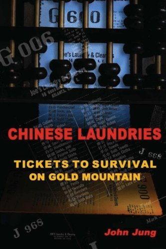 Chinese Laundries: Tickets to Survival on Gold Mountain -