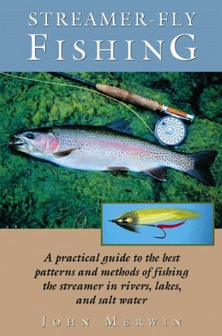 Streamer-Fly Fishing: A Practical Guide to the Best Patterns and Methods by John Merwin (2001-01-01)