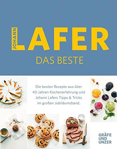 Johann Lafer - Das Beste: Die besten Rezepte aus über 40 Jahren Küchenpraxis (Gräfe und Unzer Einzeltitel) (Küchenmaschine Breit)