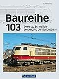 Baureihe 103: Die erste Schnellfahr-Lokomotive der Bundesbahn