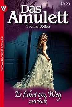 Das Amulett 23 - Liebesroman: Es führt ein Weg zurück