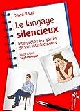 Telecharger Livres Le Langage Silencieux Interpretez les Gestes de Vos Interlocuteurs (PDF,EPUB,MOBI) gratuits en Francaise