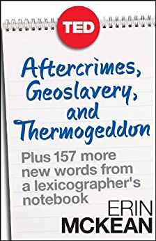 Aftercrimes, Geoslavery, and Thermogeddon: Plus 157 More New Words from a Lexicographer's Notebook (TED Books) (English Edition) par [McKean, Erin]