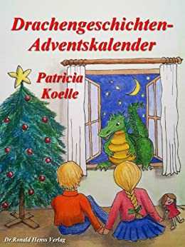 Drachengeschichten-Adventskalender. 24 Weihnachtsgeschichten von [Koelle, Patricia]