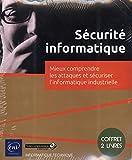 Sécurité informatique - Mieux comprendre les attaques et sécuriser l'informatique industrielle