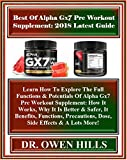 Best Of Alpha Gx7 Pre Workout  Supplement: 2018 Latest Guide: Learn How To Explore The Full Functions & Potentials Of Alpha Gx7 Pre Workout Supplement: ... Better & Safer, It Be... (English Edition)