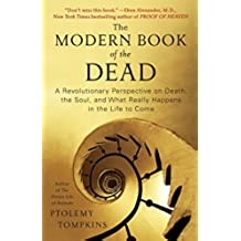 The Modern Book of the Dead: A Revolutionary Perspective on Death, the Soul, and What Really Happens in the Life to Come (English Edition)