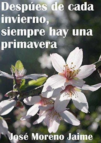 Después de cada invierno, siempre hay una primavera por Jose Moreno Jaime