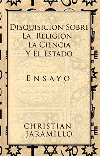 Disquisición Sobre La Religión, La Ciencia Y El Estado: Ensayo por Christian Jaramillo
