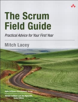 The Scrum Field Guide: Practical Advice for Your First Year (Agile Software Development Series) von [Lacey, Mitch]