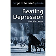 The Get to the Point! Guide to Beating Depression (Get to the Point! Guides) (English Edition)