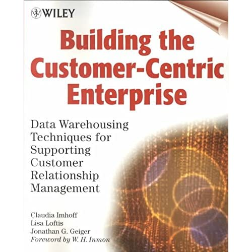 [(Building the Customer-centric Enterprise : Data Warehousing Techniques for Supporting Customer Relationship Management)] [By (author) Claudia Imhoff ] published on (March, 2001)