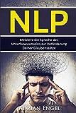 NLP: Neurolinguistisches Programmieren: Meistere die Sprache des Unterbewusstseins zur Veränderung Deiner Glaubenssätze (NLP, Affirmationen, Gedankenkontrolle, Glaubenssätze, Selbsthypnose, Band 1)