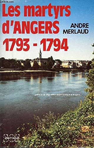 Les martyrs d'Angers, 1793-1794 par André Merlaud