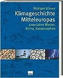 Klimageschichte Mitteleuropas - 1200 Jahre Wetter, Klima, Katastrophen - Rüdiger Glaser
