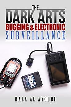 The Dark Arts: Bugging & Electronic Surveillance by [Ayoubi, Hala Al]