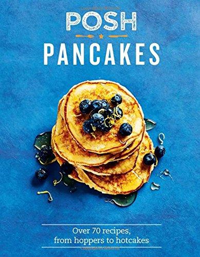 Posh Pancakes: Over 70 recipes, from hoppers to hotcakes por Sue Quinn