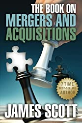 The Book on Mergers and Acquisitions (New Renaissance Series on Corporate Strategies) by James Scott (2013-04-15)