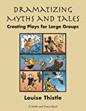 Dramatizing Myths and Tales: Creating Plays for Large Groups