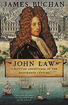 John Law: A Scottish Adventurer of the Eighteenth Century by [Buchan, James]