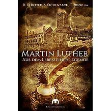 Martin Luther: Aus dem Leben einer Legende