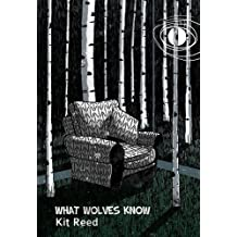 What Wolves Know by Kit Reed (2011-04-01)