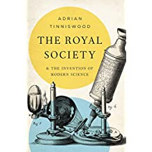 The Royal Society: And the Invention of Modern Science