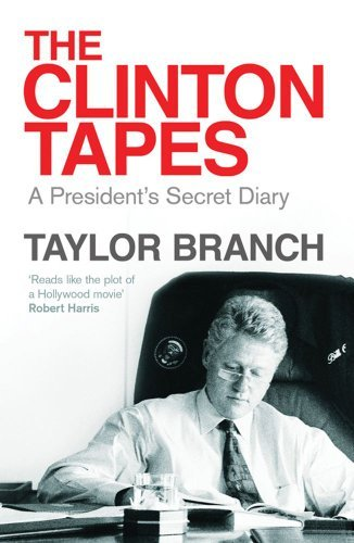 The Clinton Tapes: Wrestling History in the White House by Taylor Branch (2010-09-02) - Clinton Tapes