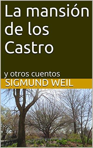 La mansión de los Castro: y otros cuentos por Sigmund Weil