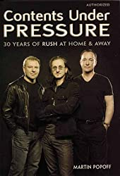 Contents Under Pressure: 30 Years of Rush at Home and Away by Martin Popoff (2004-06-01)