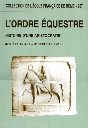 L'ordre questre. Histoire d'une aristocratie (Ier sicle av. J.-C. - IIIe sicle ap. J.-C.). Actes du colloque de Bruxelles-Leuven (octobre 1995)