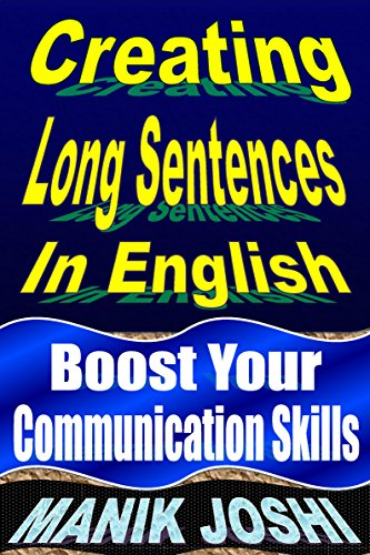 Creating Long Sentences in English: Boost Your Communication Skills (English Daily Use Book 8) (English Edition) por Manik Joshi