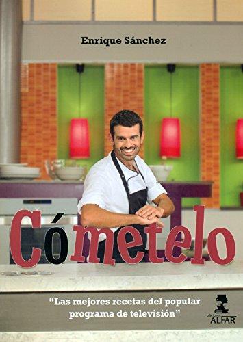 Comételo. Las Mejores Recetas Del Popular Programa De Televisión (Gastronomía y salud) por Enrique Sánchez.