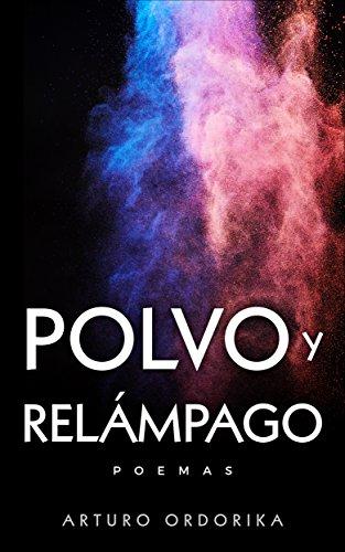 Polvo y relámpago: poemas (The 10 Books Project nº 9) por Arturo Ordorika