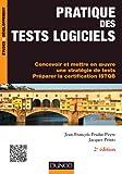 Pratique des tests logiciels - 2e éd. : Concevoir et mettre en oeuvre une stratégie de tests. Préparer la certification ISTQB (Etudes et développement)