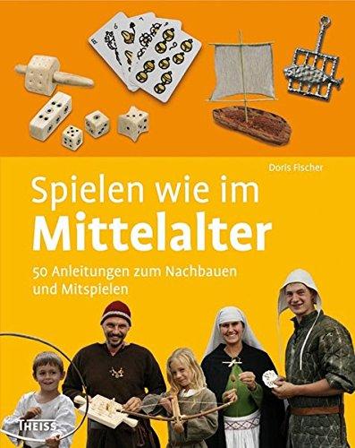 Spiels Des Sammelobjekte (Spielen wie im Mittelalter: 50 Anleitungen zum Nachbauen und Mitspielen)