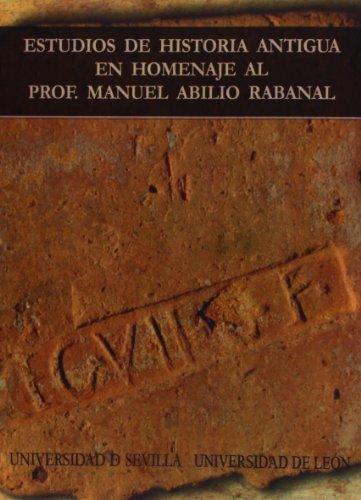 Estudios de Historia Antigua en homenaje al Prof. Manuel Abilio Rabanal (Historia y Geografía)