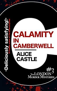 Calamity in Camberwell (The London Murder Mysteries Book 3) by [Castle, Alice]