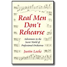 Real Men Don't Rehearse: (Adventures in the Secret World of Professional Orchestras) (English Edition)