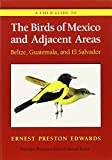A Field Guide to the Birds of Mexico and Adjacent Areas: Belize, Guatemala, and El Salvador (Corrie Herring Hooks Series)