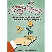 Finances: Frugal Living. How to Save Money and Live on a Budget Happily (English Edition)