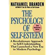 The Psychology of Self-Esteem: A Revolutionary Approach to Self-Understanding that Launched a New Era in Modern Psychology by Nathaniel Branden (2001-01-01)