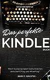 So schreiben Sie: Das perfekte Kindle Buch: Die 5 fundamentalen Stellschrauben,  zwischen Erfolg und Misserfolg. (German Edition)