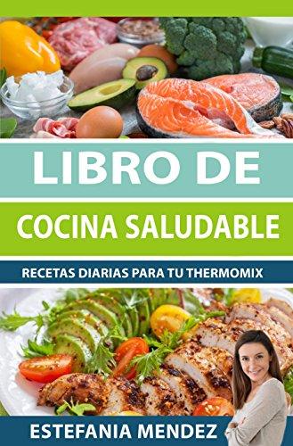 Libro de cocina saludable: Recetas diarias para tu Thermomix