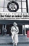 Der Feind an meiner Seite: Die Spitzelkarriere eines Fußballers - Ellen Thiemann