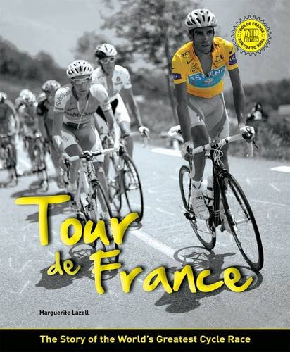 Tour De France: The Story of the World's Greatest Cycle Race