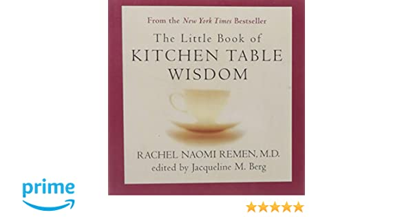 Little Book Of Kitchen Table Wisdom: Stories That Heal: Amazon.co.uk:  Rachel Naomi Remen: 9781594482502: Books